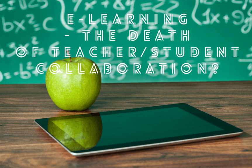 design 862x575 - E-Learning - the death of teacher/student collaboration?