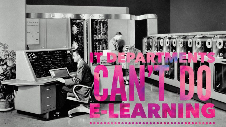 IT Departments Can't do e-learning