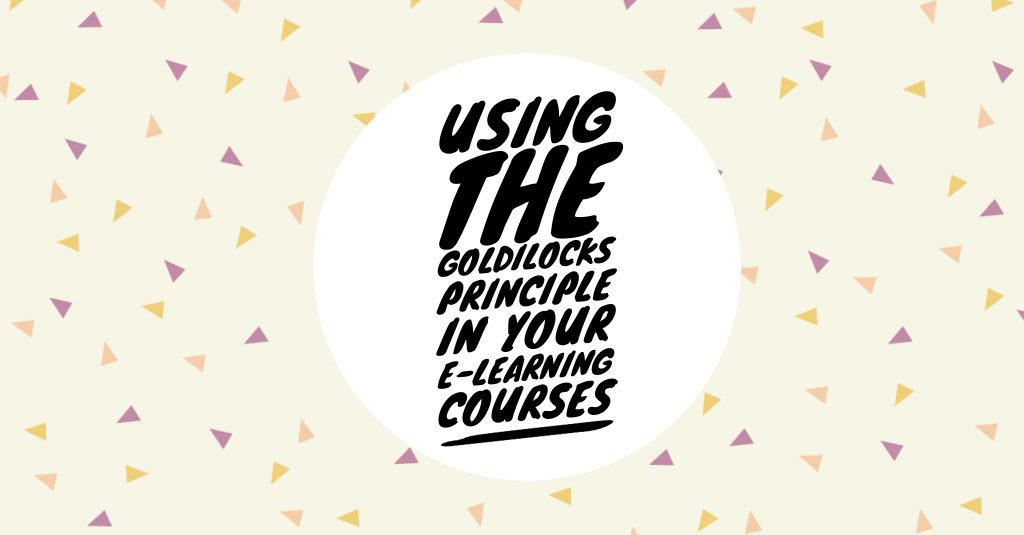 Goldilocks in your elearning 1024x535 - Using the Goldilocks Principle in Your E-Learning Courses