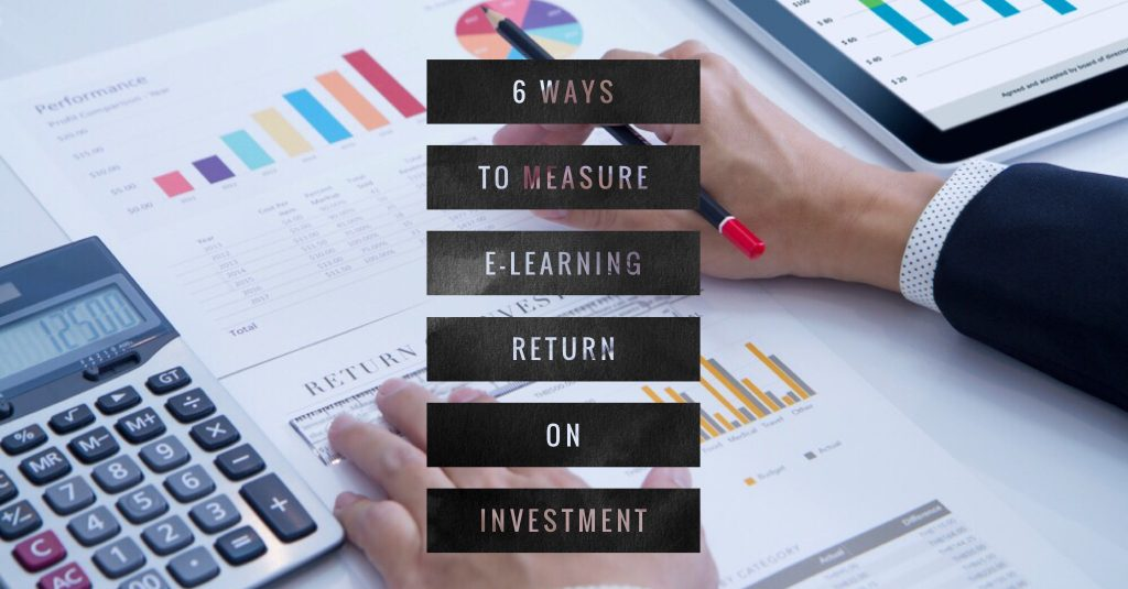 6 Ways to Measure E-Learning Return on Investment