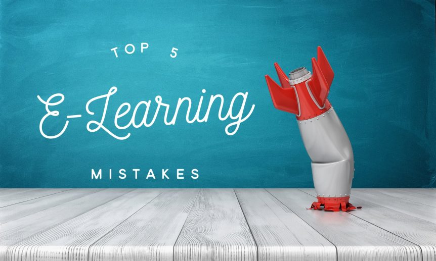 top 5 e learning mistakes 862x517 - Top Five E-Learning Mistakes