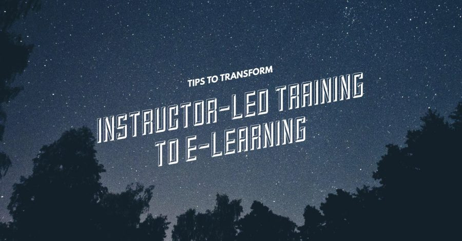Tips to Transform Instructor-Led Training to E-Learning