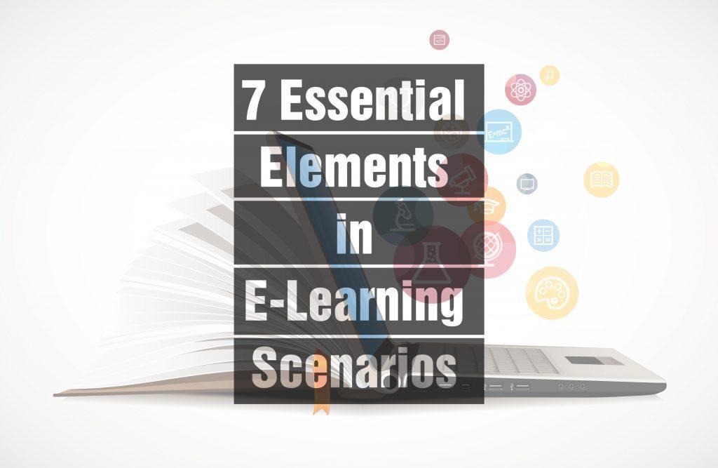 7 Essential Elements in E-Learning Scenarios