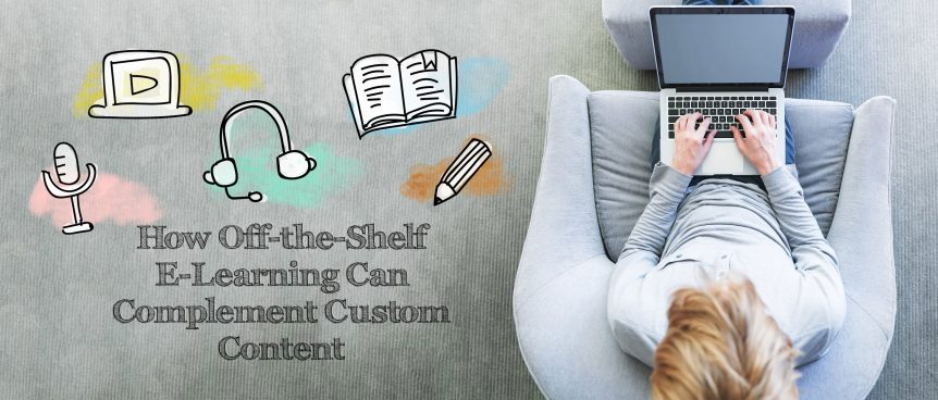 How Off the Shelf E Learning Can Complement Custom Content.v1 862x368 - How Off-the-Shelf E-Learning Can Complement Custom Content