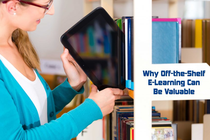 Why Off the Shelf E Learning Can Be Valuable 862x575 - Why Off-the-Shelf E-Learning Can Be Valuable