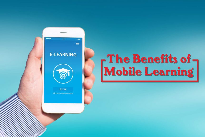 The Benefits of Mobile Learning 862x575 - The Benefits of Mobile Learning