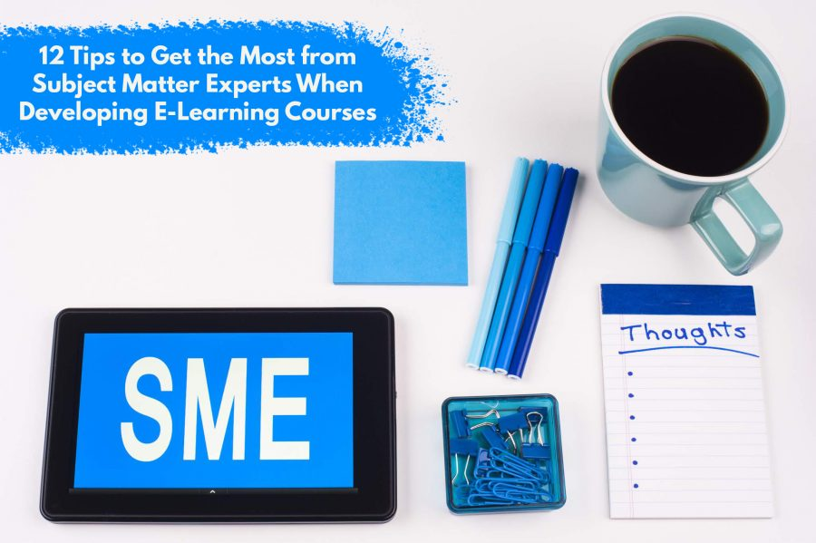 12 Tips to Get the Most from Subject Matter Experts When Developing E Learning Courses 1 900x599 - 12 Tips to Get the Most from Subject Matter Experts When Developing E-Learning Courses