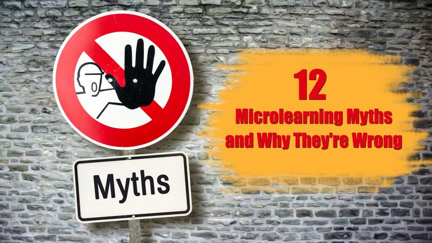 12 Microlearning Myths and Why Theyre Wrong 862x485 - 12 Microlearning Myths and Why They're Wrong