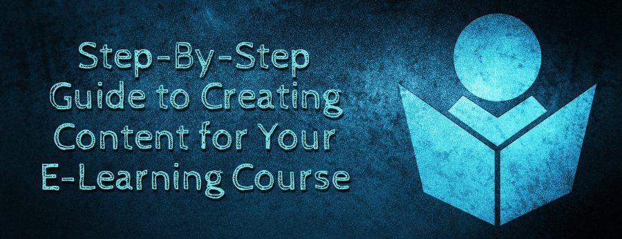 Step By Step Guide to Creating Content for Your E Learning Course 900x346 - Step-By-Step Guide to Creating Content for Your E-Learning Course