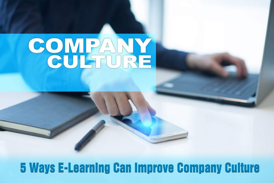 5 Ways E Learning Can Improve Company Culture 900x600 - 5 Ways E-Learning Can Improve Company Culture