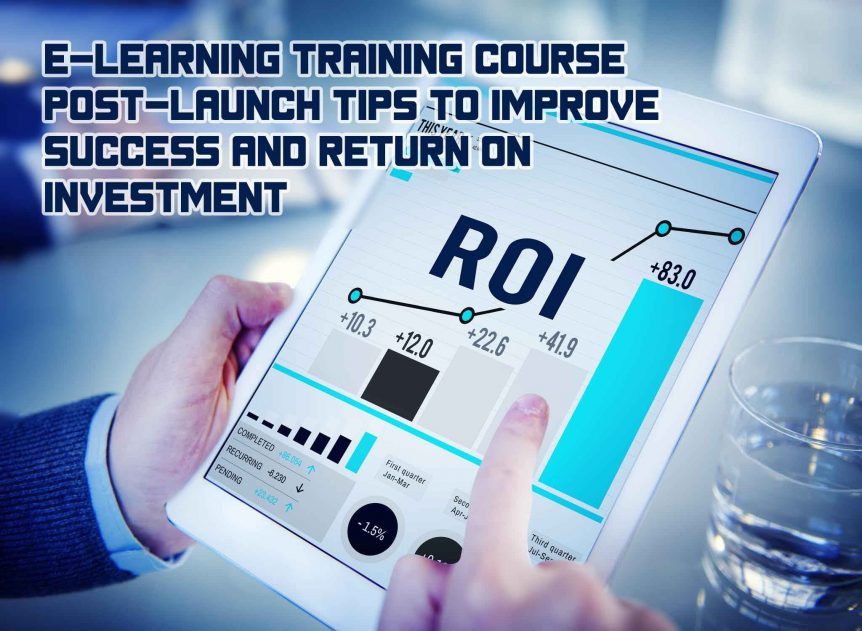 E Learning Training Course Post Launch Tips to Improve Success and Return on Investment 862x631 - E-Learning Training Course Post-Launch Tips to Improve Success and Return on Investment