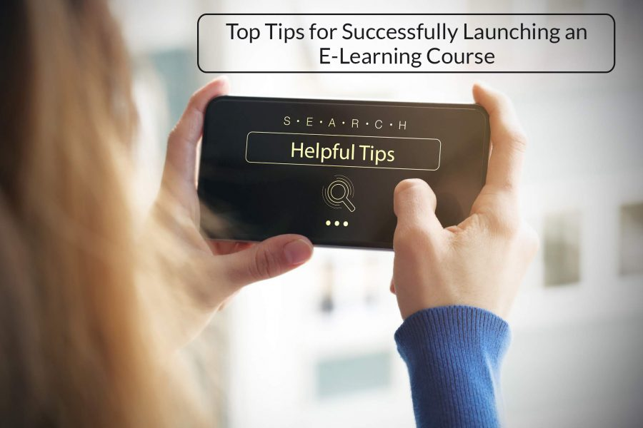 Top Tips for Successfully Launching an E Learning Course 900x600 - Top Tips for Successfully Launching an E-Learning Course