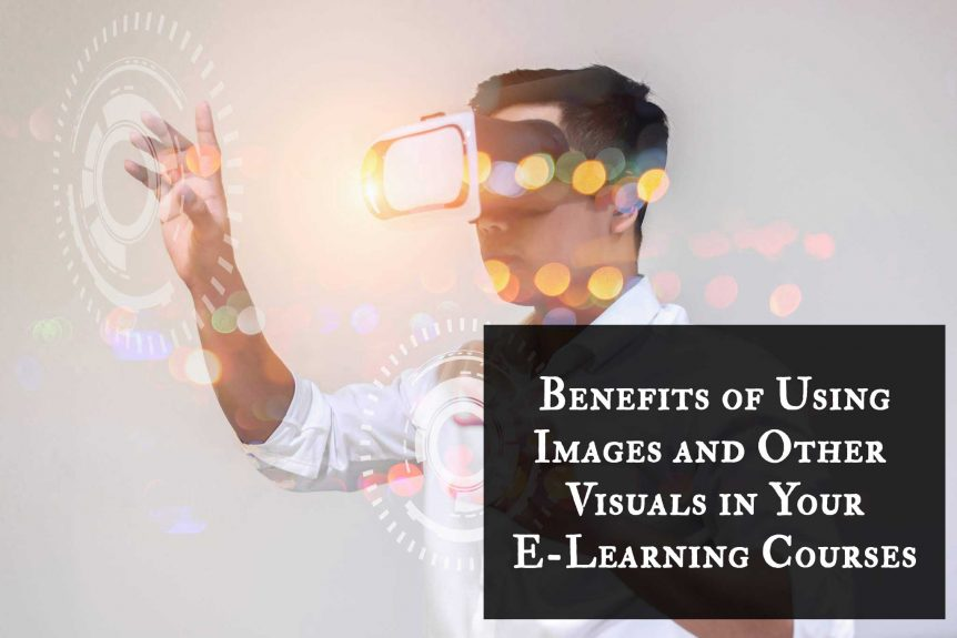 Benefits of Using Images and Other Visuals in Your E Learning Courses 1 862x575 - Benefits of Using Images and Other Visuals in Your E-Learning Courses