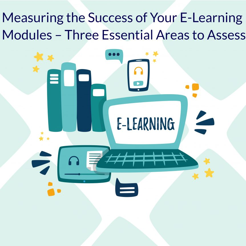 Untitled design 8 862x862 - Measuring the Success of Your E-Learning Modules – Three Essential Areas to Assess