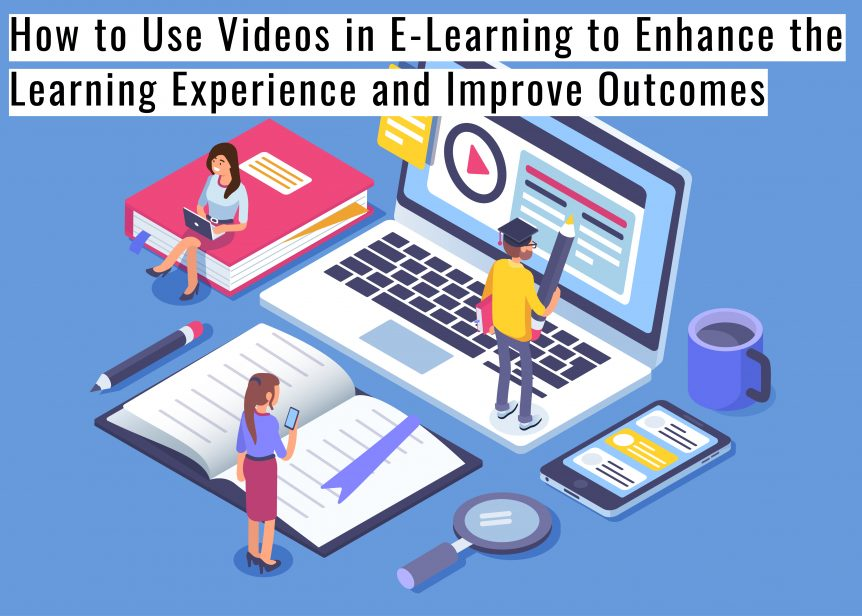 Untitled design 2 862x616 - How to Use Videos in E-Learning to Enhance the Learning Experience and Improve Outcomes
