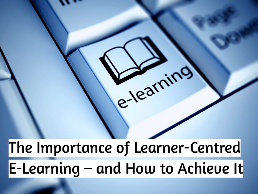 Untitled design 2 900x675 - The Importance of Learner-Centred E-Learning – and How to Achieve It
