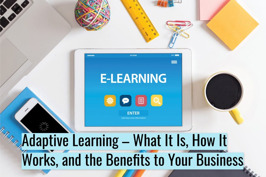 Untitled design 900x600 - Adaptive Learning – What It Is, How It Works, and the Benefits to Your Business
