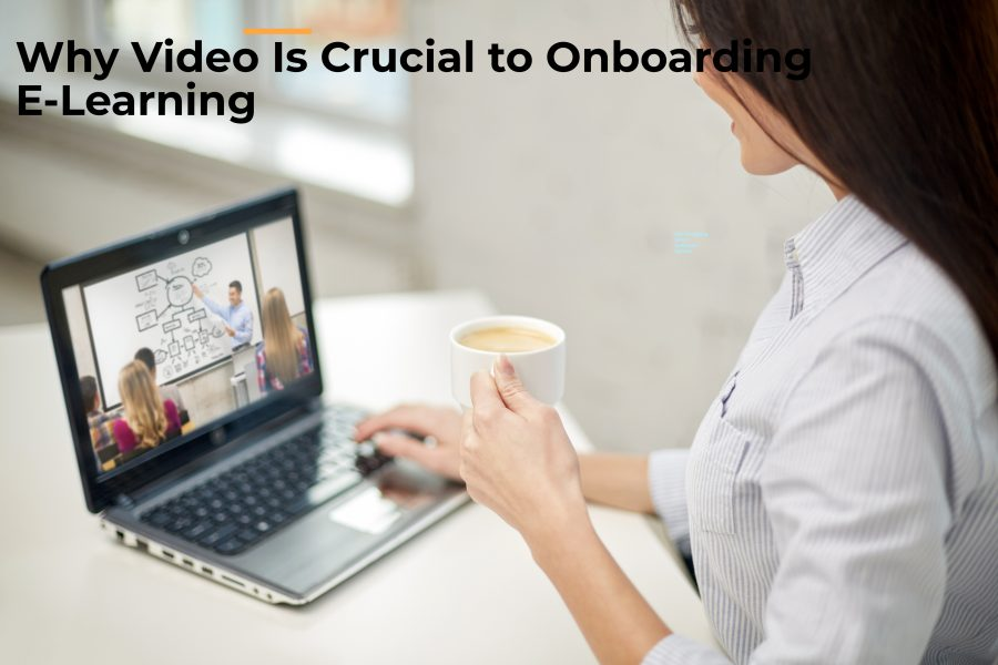 Untitled design 3 900x600 - Why Video Is Crucial to Onboarding E-Learning