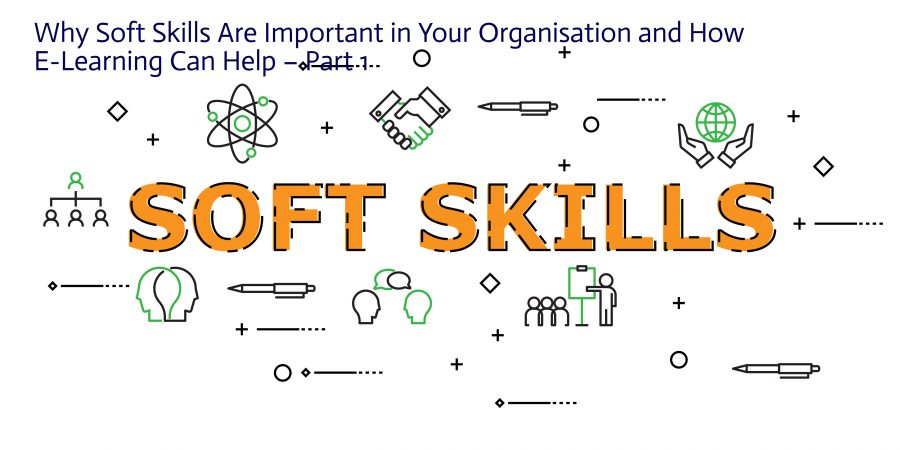 Untitled design 5 900x450 - Why Soft Skills Are Important in Your Organisation and How E-Learning Can Help – Part 1