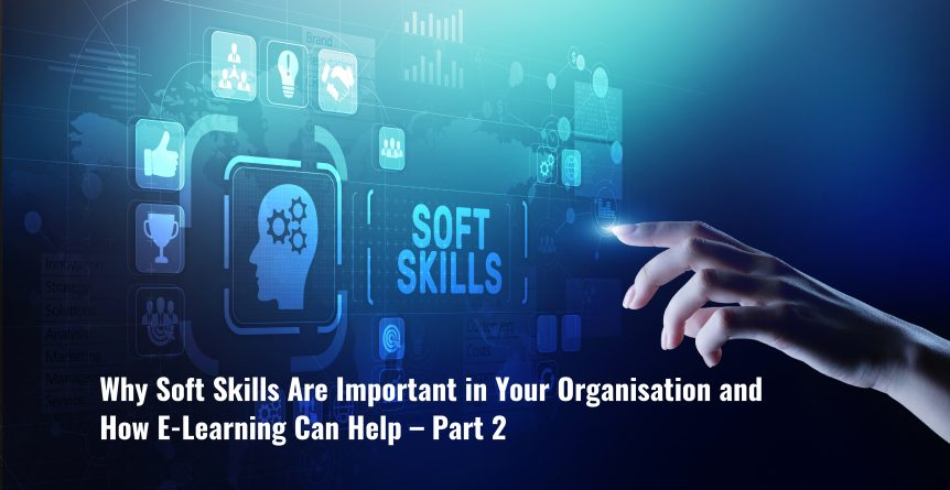 Untitled design 6 862x445 - Why Soft Skills Are Important in Your Organisation and How E-Learning Can Help – Part 2